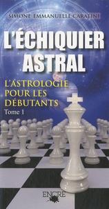 Simone-Emmanuelle Caratini - L'échiquier astral - Tome 1, L'astrologie pour les débutants.