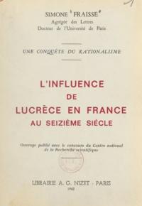 Simone Fraisse - L'influence de Lucrèce en France au seizième siècle - Une conquête du rationalisme.