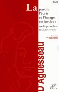 Simone Gaboriau et Hélène Pauliat - La parole, l'écrit et l'image en justice : quelle procédure au XXIe siècle ?.