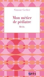 Simone Gerber - Mon métier de pédiatre - Récits.