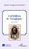 Simone Gougeaud-Arnaudeau - Crébillon le tragique - (1674-1762).