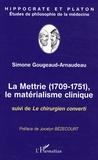 Simone Gougeaud-Arnaudeau - La Mettrie (1709-1751), Le matérialisme clinique - Suivi de Le chirurgien converti.