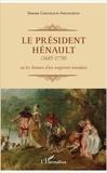 Simone Gougeaud-Arnaudeau - Le Président Hénault (1685-1770) - Ou les amours d'un magistrat mondain.