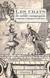 Simone Gougeaud-Arnaudeau - Les chats de noble compagnie - Anthologie littéraire du XVIIIe siècle.