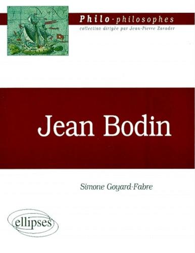 Simone Goyard-Fabre - Jean Bodin, 1529-1596, et sa politique philosophique.