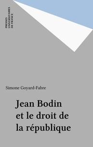 Simone Goyard-Fabre - Jean Bodin et le droit de la République.