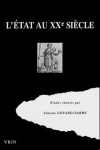 Simone Goyard-Fabre et  Collectif - L'Etat au XXe siècle - Regards sur la pensée juridique et politique du monde occidental.
