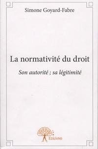 Simone Goyard-Fabre - La normativité du droit - Son autorité ; sa légitimité.