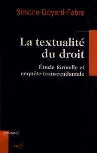 Simone Goyard-Fabre - La textualité du droit - Etude formelle et enquête transcendantale.