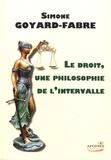 Simone Goyard-Fabre - Le droit, une philosophie de l'intervalle.