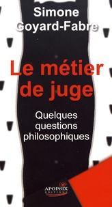 Simone Goyard-Fabre - Le métier de juge - Quelques questions philosophiques.