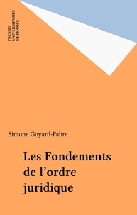 Simone Goyard-Fabre - Les fondements de l'ordre juridique.