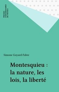 Simone Goyard-Fabre - Montesquieu - La nature, les lois, la liberté.