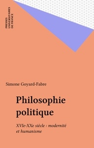 Simone Goyard-Fabre - Philosophie politique XVIe-XXe siècles - Modernité et humanisme.