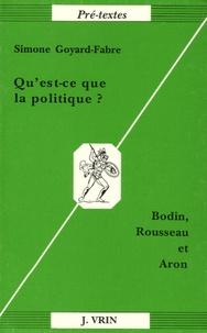 Simone Goyard-Fabre - Qu'est ce que la politique ? - Bodin, Rousseau et Aron.