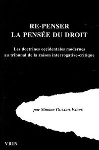 Simone Goyard-Fabre - Re-penser la pensée du droit - Les doctrines occidentales modernes au tribunal de la raison interrogative-critique.