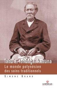 Simone Grand - Tahu'a, Tohunga, Kahuna - Le monde polynésien des soins traditionnels.