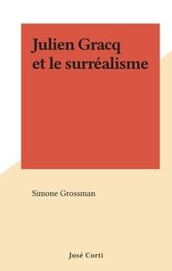 Simone Grossman - Julien Gracq et le surréalisme.