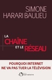 Simone Harari Baulieu - La chaîne et le réseau - Pourquoi Internet ne va pas tuer la télévision.