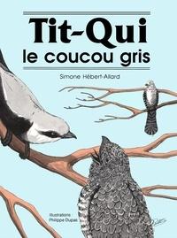 Simone Hébert-Allard et Philippe Dupas - Tit-Qui le coucou gris - Album jeunesse.
