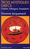 Simone Jacquemard - Trois Mystiques grecs - Orphée, Pythagore, Empédocle.