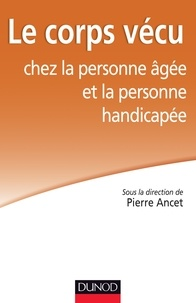 Simone Korff Sausse et Marcel Nuss - Le corps vécu chez la personne âgée et la personne handicapée.