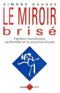 Simone Korff-Sausse - Le Miroir brisé - L'enfant handicapé, sa famille et le psychanalyste.