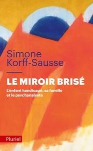 Simone Korff Sausse - Le miroir brisé - L'enfant handicapé, sa famille et le psychanalyste.