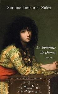 Simone Lafleuriel-Zakri - La Botaniste de Damas - Traité d'Amour et de Simples.