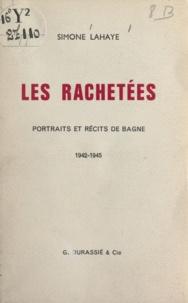 Simone Lahaye - Les rachetées - Portraits et récits de Bagne, 1942-1945.