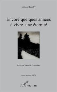 Simone Landry - Accent tonique - Poésie  : Encore quelques années à vivre, une éternité - Préface d'Anne de Commines.