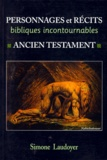 Simone Laudoyer - PERSONNAGES ET RECITS BIBLIQUES INCONTOURNABLES. - Ancien testament.