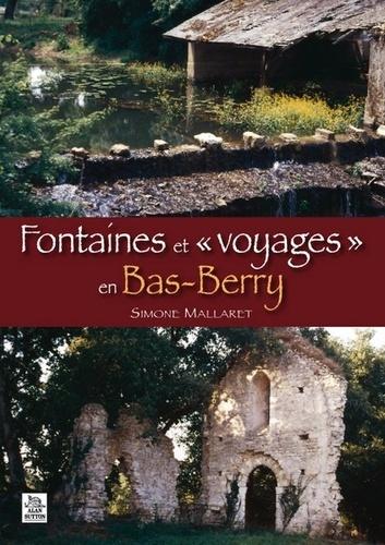 """Simone Mallaret - Fontaines et """"voyages"""" en Bas-Berry."""
