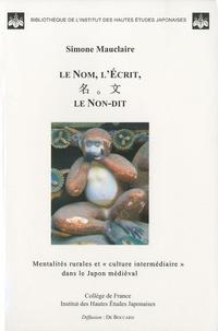 """Simone Mauclaire - Le nom, l'écrit, le non-dit - Mentalités rurales et """"culture intermédiaire"""" dans le Japon médiéval."""