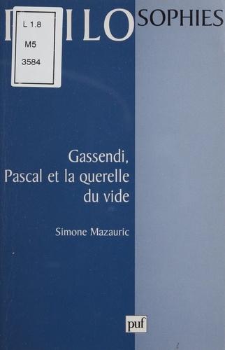 Gassendi, Pascal et la querelle du vide - Simone Mazauric - Format PDF - 9782130720256 - 8,49 €