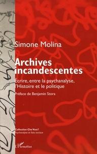 Simone Molina - Archives incandescentes - Ecrire, entre la psychanalyse, l'Histoire et le politique.