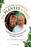 Simone Morgenthaler et Hubert Maetz - La cuisine naturelle des plantes d'Alsace.