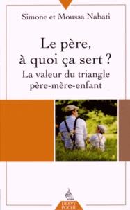 Simone Nabati et Moussa Nabati - Le père, à quoi ça sert ? - La valeur du triangle père-mère-enfant.