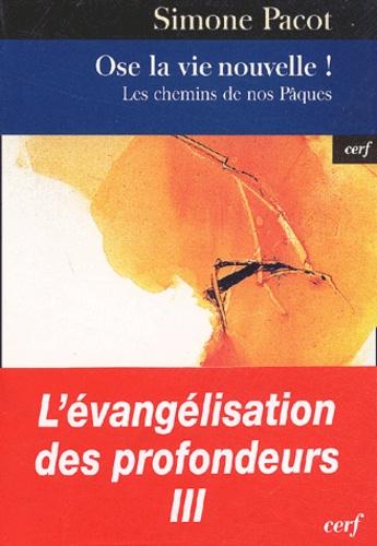 Simone Pacot - L'évangélisation des profondeurs - Tome 3, Ose la vie nouvelle ! Les chemins de nos Pâques.