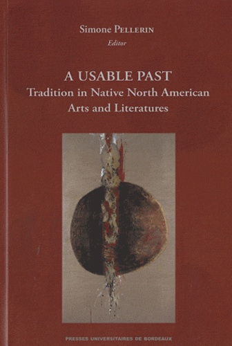 Simone Pellerin - A Usable Past: Tradition in Native American Arts and Literature.