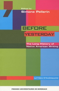 Simone Pellerin - Before Yesterday - The Long History of Native American Writing.