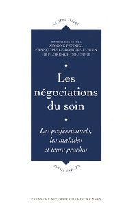Simone Pennec et Françoise Le Borgne-Uguen - Les négociations du soin - Les professionnels, les malades et leurs proches.