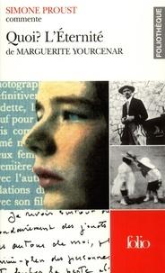 Simone Proust - Quoi ? L'Eternité de Marguerite Yourcenar.