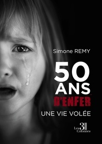 Simone Remy - 50 ans d'enfer - Une vie volée.
