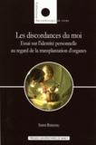 Simone Romagnoli et Bernard Andrieu - Les discordances du moi - Essai sur l'identité personnelle au regard de la transplantation d'organes.