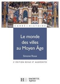 Simone Roux - Le monde des villes au Moyen Âge - XIe - XVe siècle.