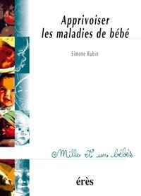 Simone Rubin - Apprivoiser les maladies de bébé.