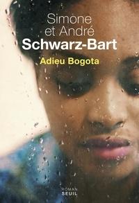 Simone Schwarz-Bart et André Schwarz-Bart - Adieu Bogota.
