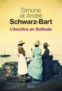 Simone Schwarz-Bart et André Schwarz-Bart - L'ancêtre en solitude.
