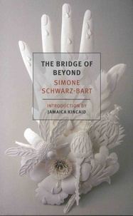 Simone Schwarz-Bart - The Bridge of Beyond.